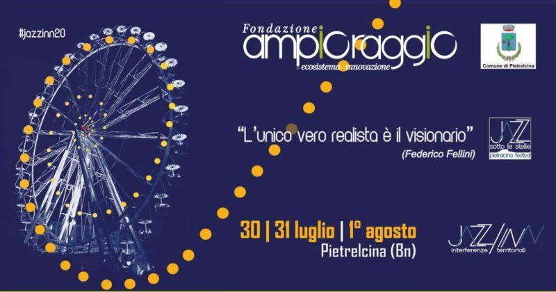 JazzIn a Pietralcina (BN) 30 luglio-1 agosto 2020- Iniziativa sostiene la Fondazione Ampioraggio e promuove l'incontro tra domanda e offerta di innovazione
